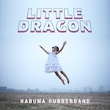 ", DECODED: Little Dragon ""Nabuma Rubberband"", Life+Times"